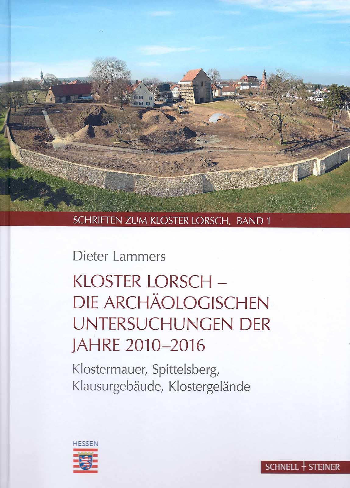 Dieter Lammers: Kloster Lorsch – Die archäologischen Untersuchungen der Jahre 2010-2016. Klostermauer, Spittelsberg, Klausurgebäude, Klostergelände