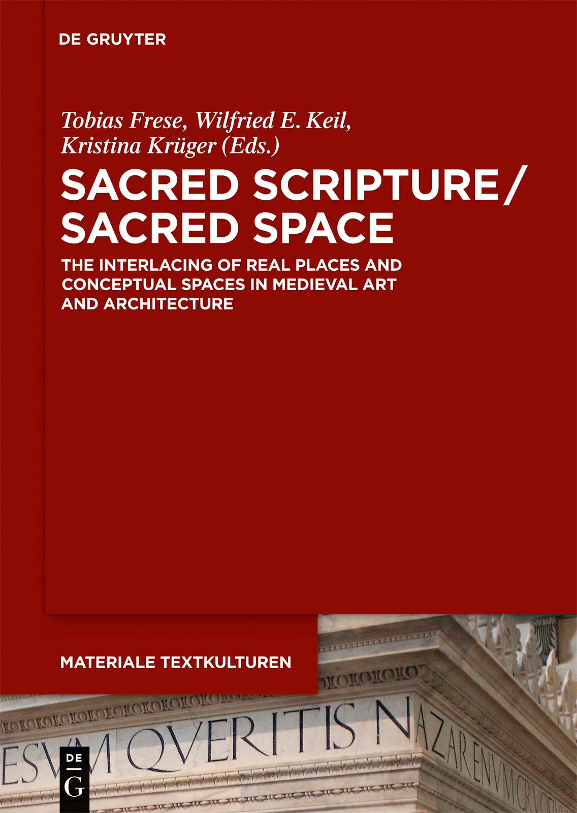 Tobias Frese, Wilfried Keil, Kristina Krüger (Hg.): Sacred Scripture / Sacred Space. The Interlacing of Real Places and Conceptual Spaces in Medieval Art and Architecture
